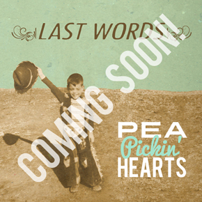 Coming Soon... Last Words, a new CD from the Pea Pickin' Hearts!