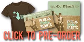 Click to Pre-Order the Pea Pickin' Hearts new CD--Last Words!