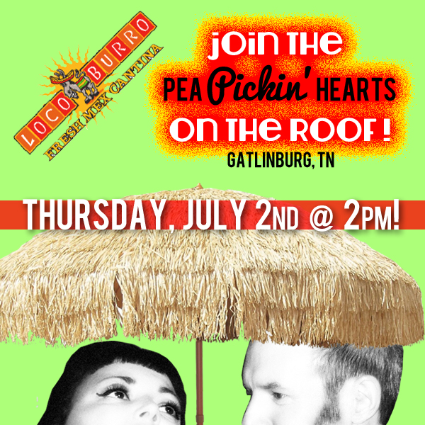Hear the Pea Pickin' Hearts on the Rooftop Deck at Loco Burro in Downtown Gatlinburg, TN!