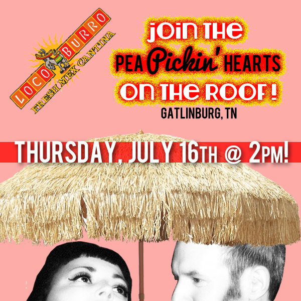 Hear the Pea Pickin' Hearts on the rooftop at Loco Burro in Downtown Gatlinburg, TN!