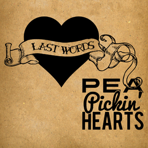 Listen to the Last Words CD by the Pea Pickin' Hearts beginning 9/15/15!